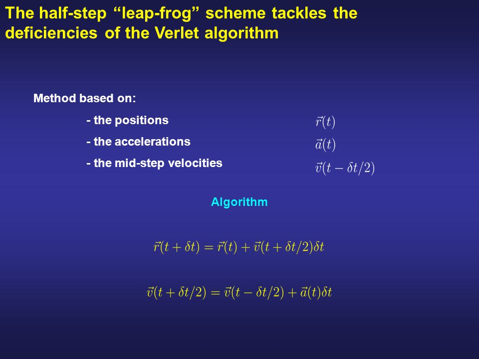 The half-step leap-frog scheme tackles the deficiencies of the Verlet algorithm