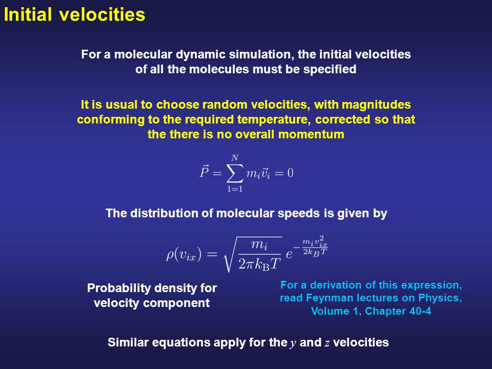 Initial velocities For a molecular dynamic simulation, the initial velocities of all the molecules must be specified.