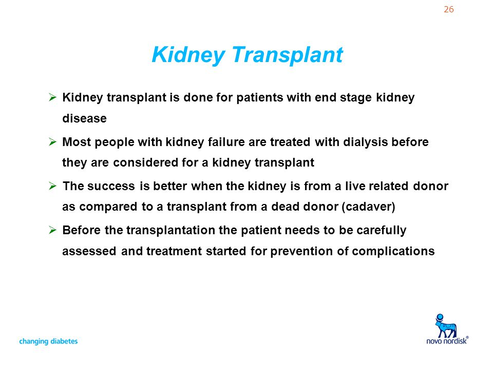 Kidney Transplant Kidney transplant is done for patients with end stage kidney disease.