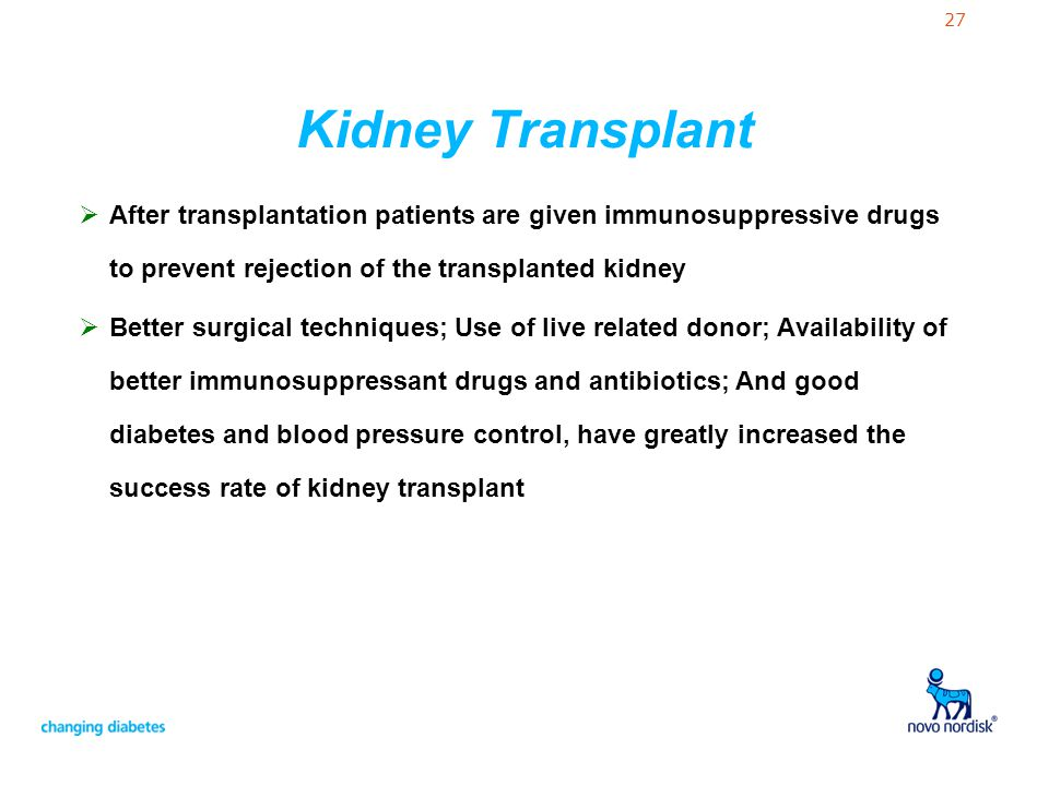 Kidney Transplant After transplantation patients are given immunosuppressive drugs to prevent rejection of the transplanted kidney.