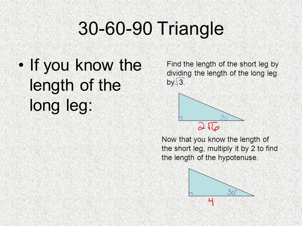 30-60-90 Triangle If you know the length of the long leg: