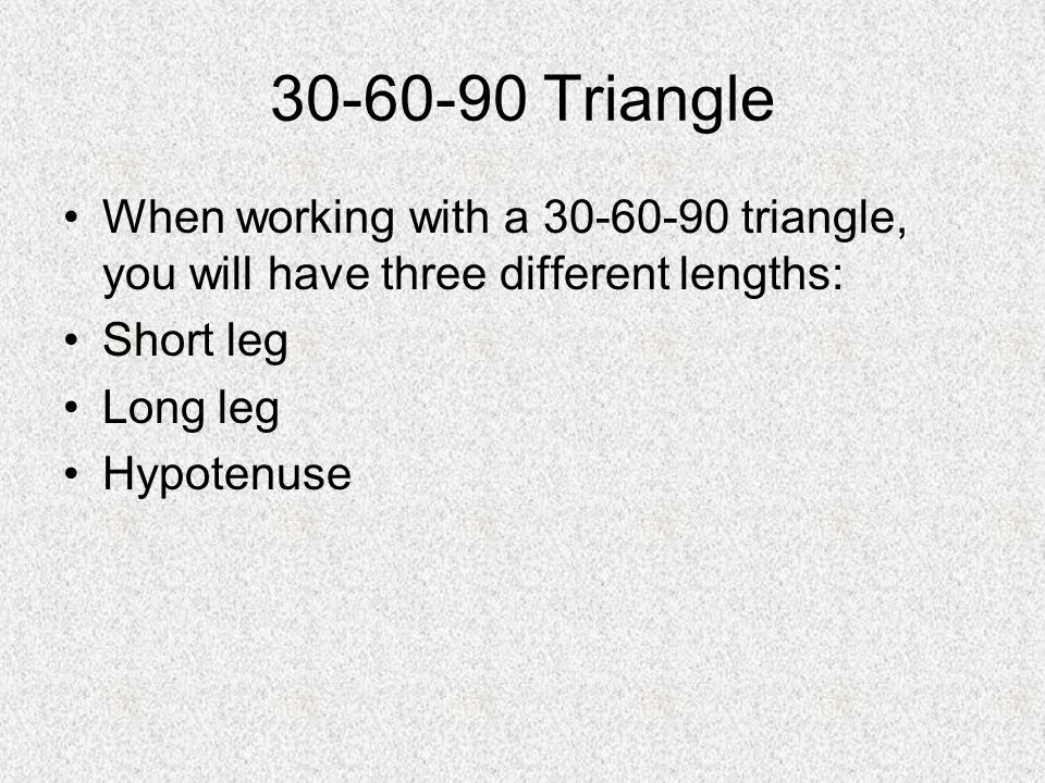 30-60-90 Triangle When working with a 30-60-90 triangle, you will have three different lengths: Short leg.