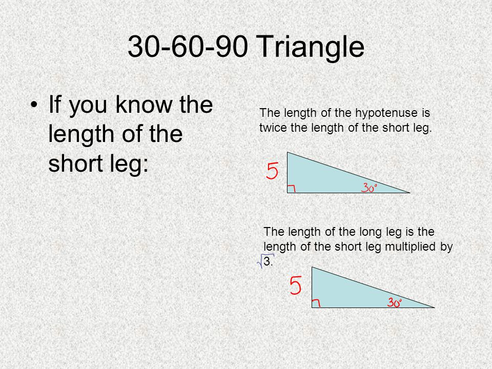 30-60-90 Triangle If you know the length of the short leg: