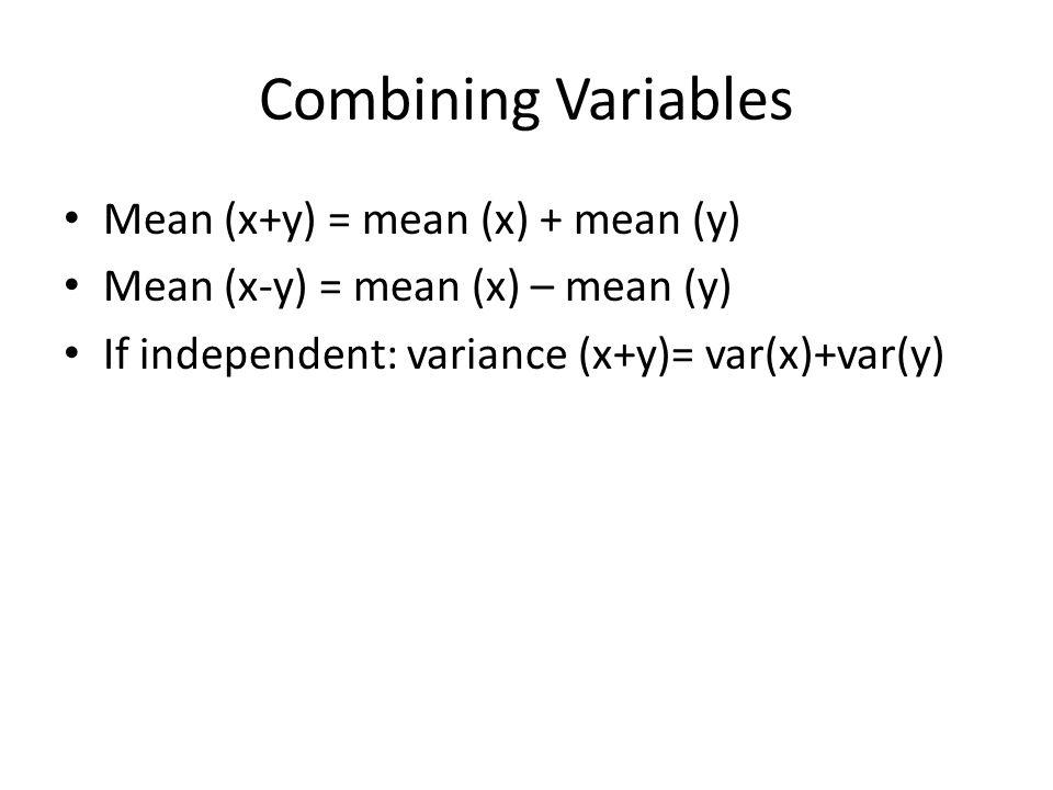 Combining Variables Mean (x+y) = mean (x) + mean (y)