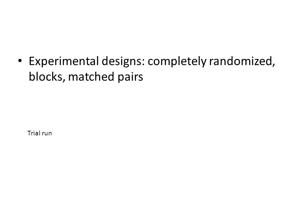 Experimental designs: completely randomized, blocks, matched pairs
