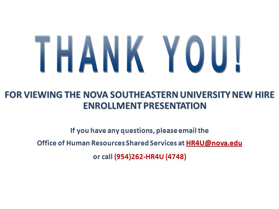 THANK YOU! FOR VIEWING THE NOVA SOUTHEASTERN UNIVERSITY NEW HIRE ENROLLMENT PRESENTATION. If you have any questions, please email the.