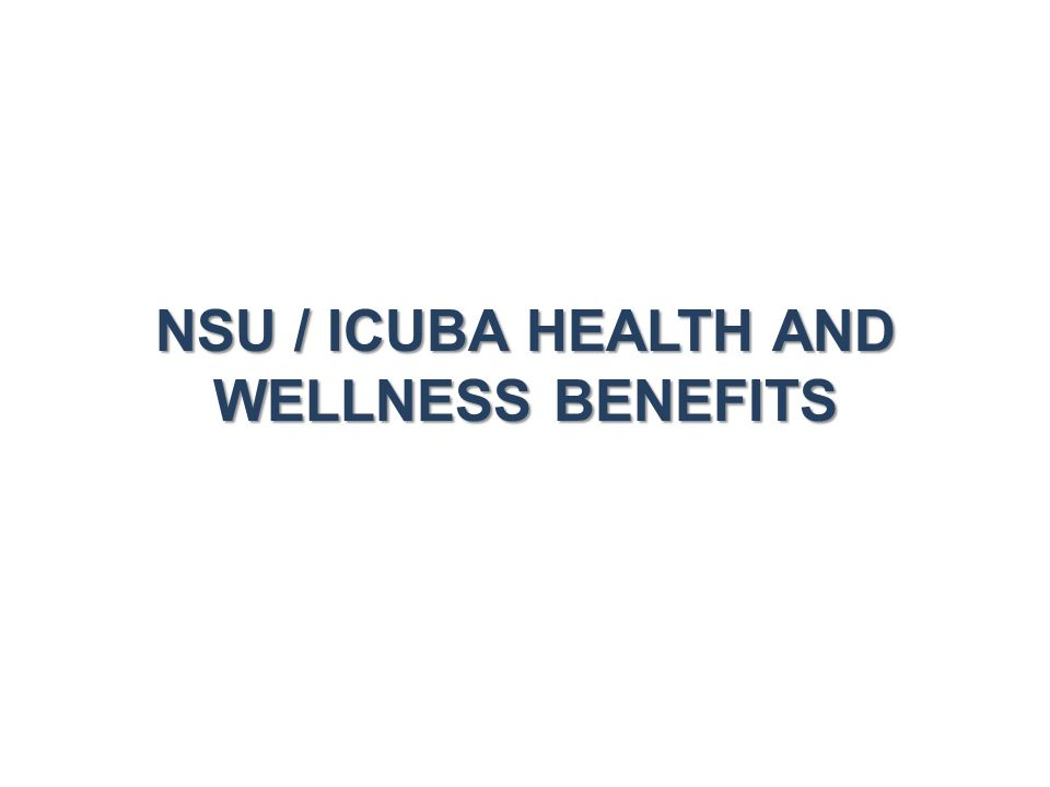 NSU / ICUBA HEALTH AND WELLNESS BENEFITS