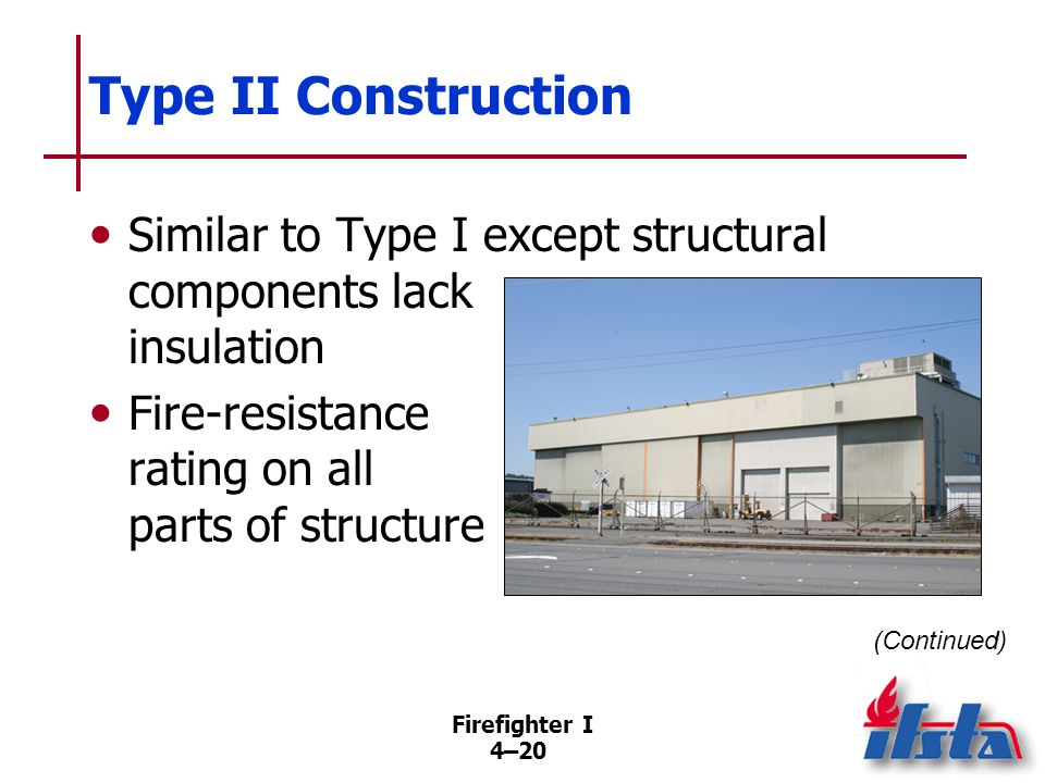 Type II Construction Limited use of materials with no fire-resistance rating. Fire protection concerns.
