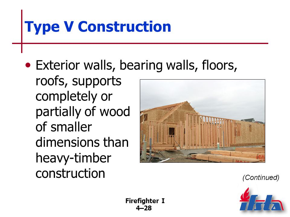 Type V Construction Used for single-family residences and apartment houses up to seven stories. Almost unlimited potential for fire extension.