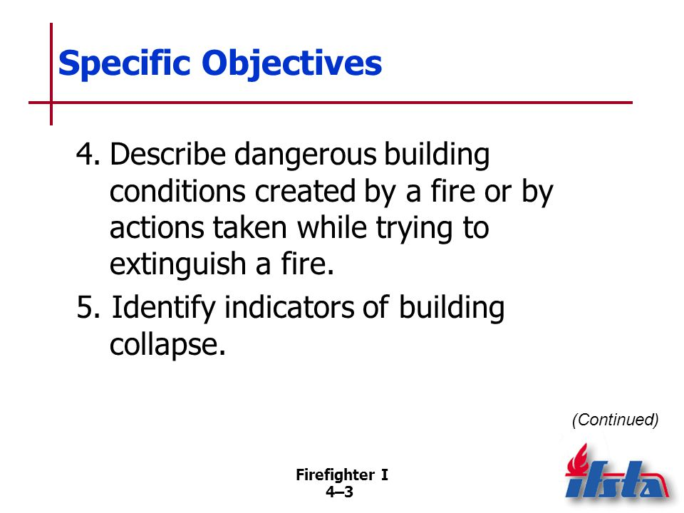 Specific Objectives 6. List actions to take when imminent building collapse is suspected.