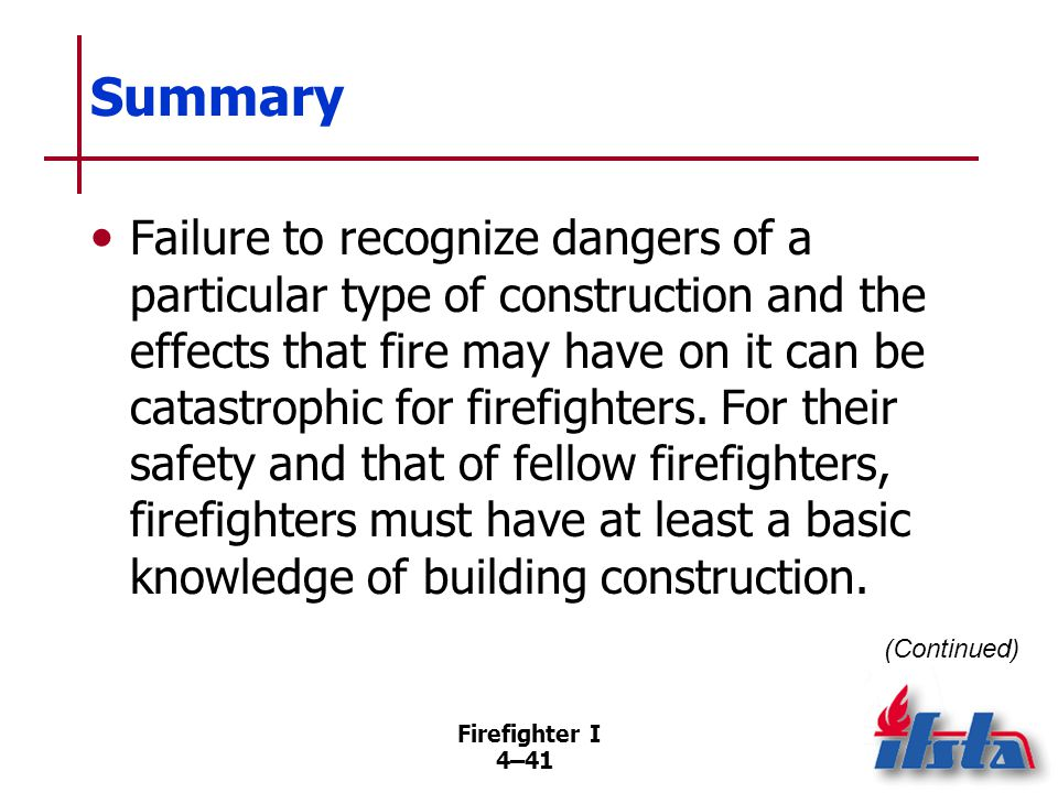 Summary Firefighters need to know about construction materials, methods, and designs in general and those that are used in their area in particular.