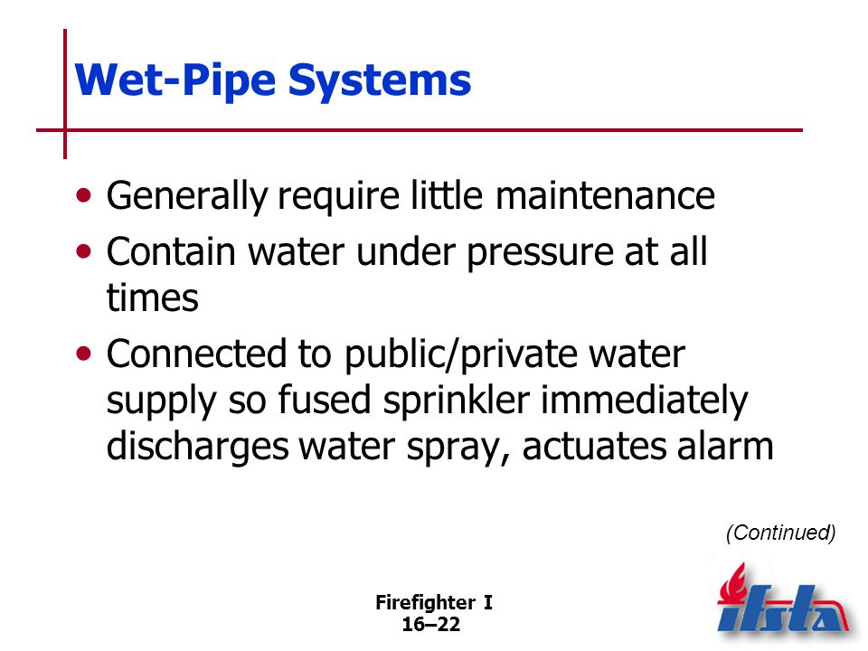 Wet-Pipe Systems Usually equipped with alarm check valve installed in main riser adjacent to where feed main enters building.