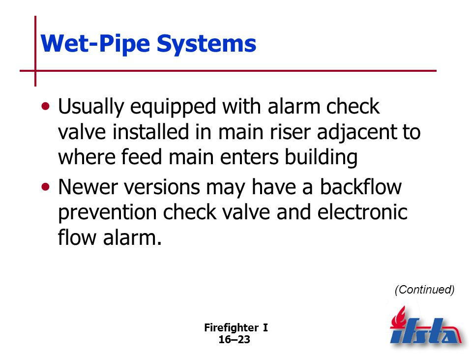 Wet-Pipe Systems May be equipped with retarding device as part of alarm check valve Firefighter I