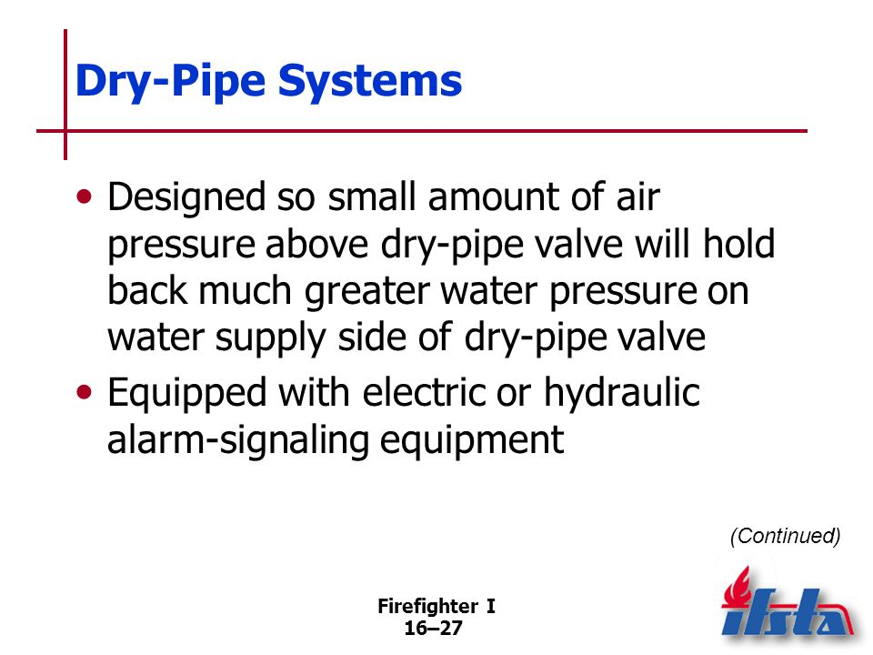 Dry-Pipe Systems Larger systems may have several-minute delay while air expelled from system.
