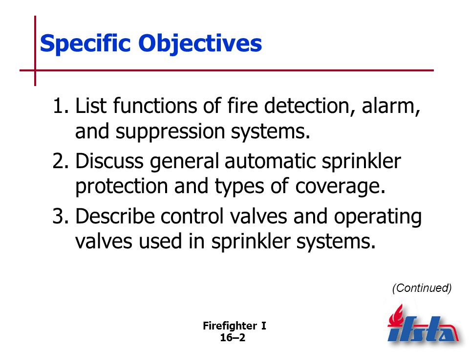 Specific Objectives 4. Describe major applications of sprinkler systems. 5. Discuss operations at fires in protected properties.