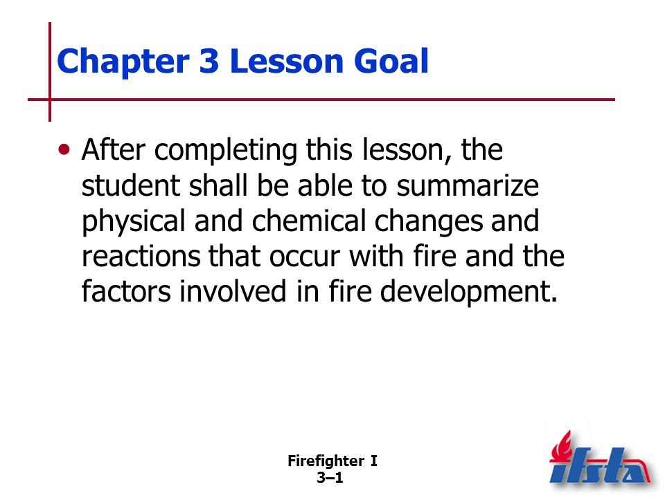 Specific Objectives 1. Describe physical and chemical changes of matter related to fire.