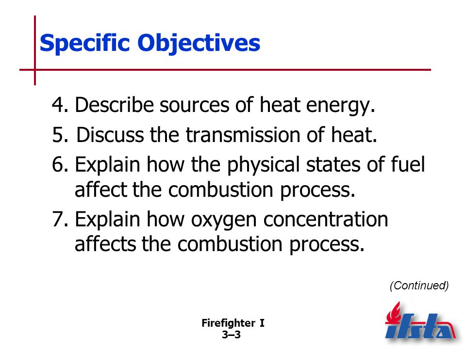 Specific Objectives 8. Discuss the self-sustained chemical reaction involved in the combustion process.