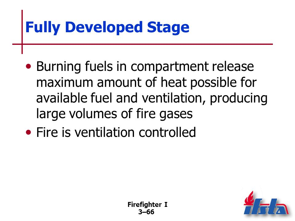 Decay Stage Fire will decay as fuel is consumed or if oxygen concentration falls to point where flaming combustion can no longer be supported.