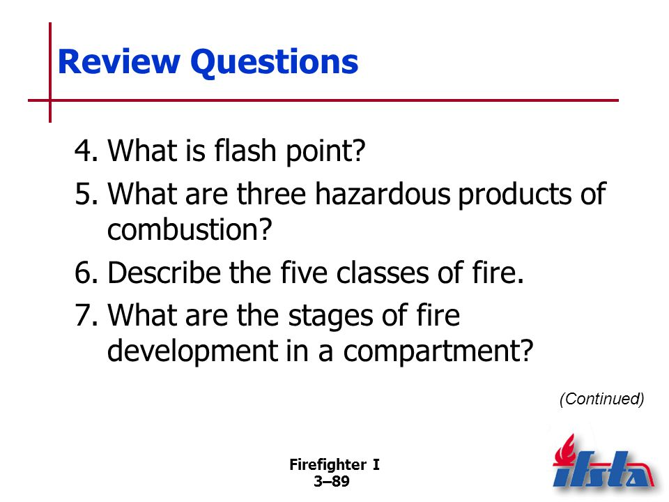 Review Questions 8. Define thermal layering, rollover, flashover, and backdraft.
