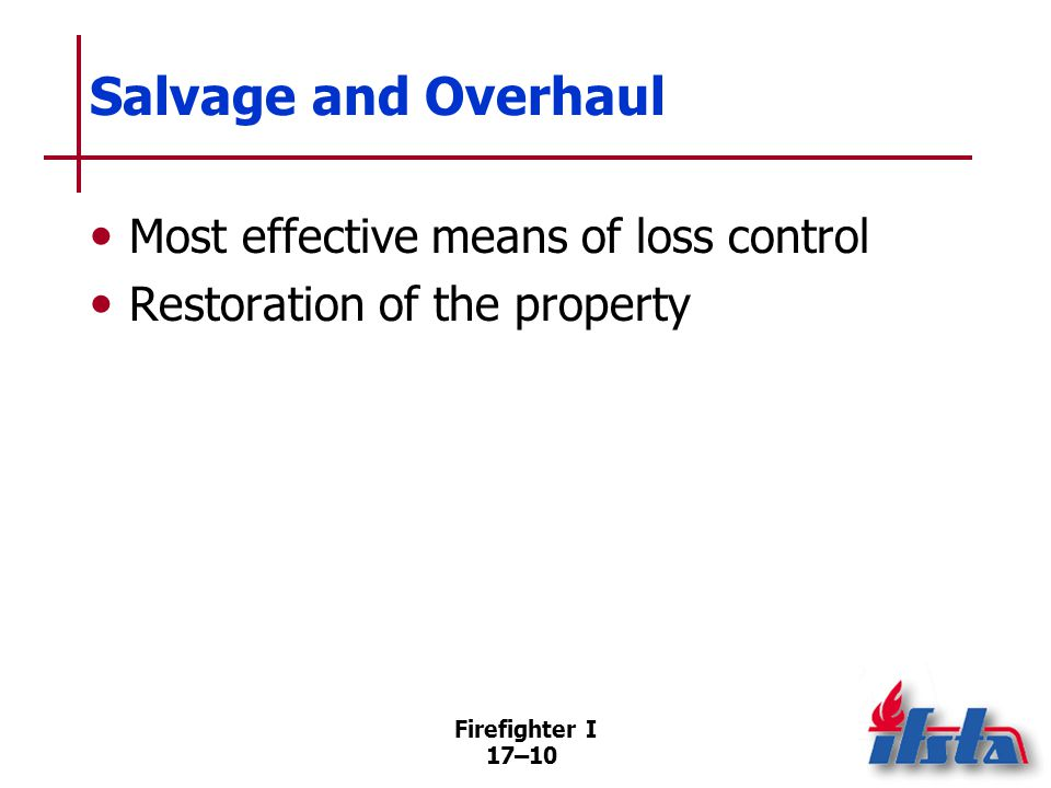 Salvage Operations that aid in reducing primary and secondary damage during fire fighting. Primary damage is caused by the fire.