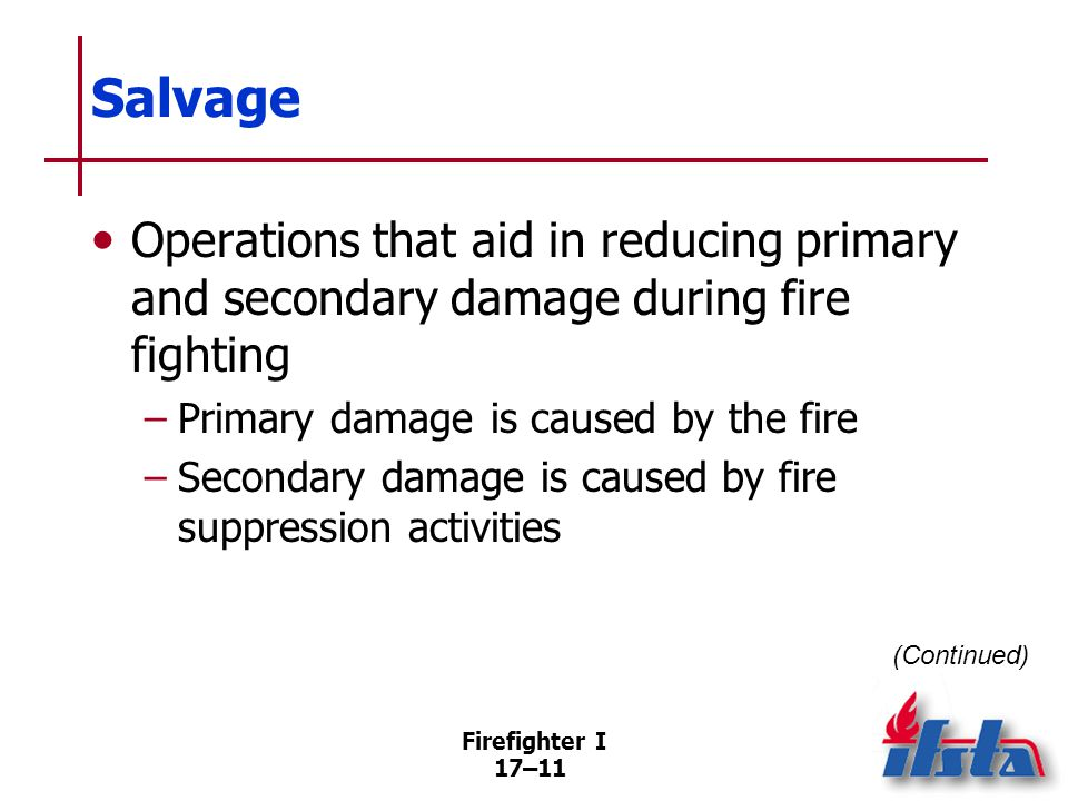 Salvage Both primary and secondary damage can be minimized through salvage. Some damages cannot be avoided.