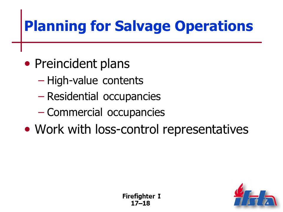 Salvage Procedures Operations can be started at same time as fire attack. Group building contents into compact piles.