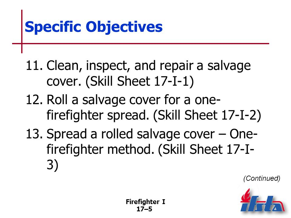 Specific Objectives 14. Fold a salvage cover for a one-firefighter spread. (Skill Sheet 17-I-4)