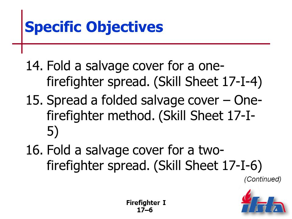 Specific Objectives 17. Spread a folded salvage cover – Two-firefighter balloon throw. (Skill Sheet 17-I-7)