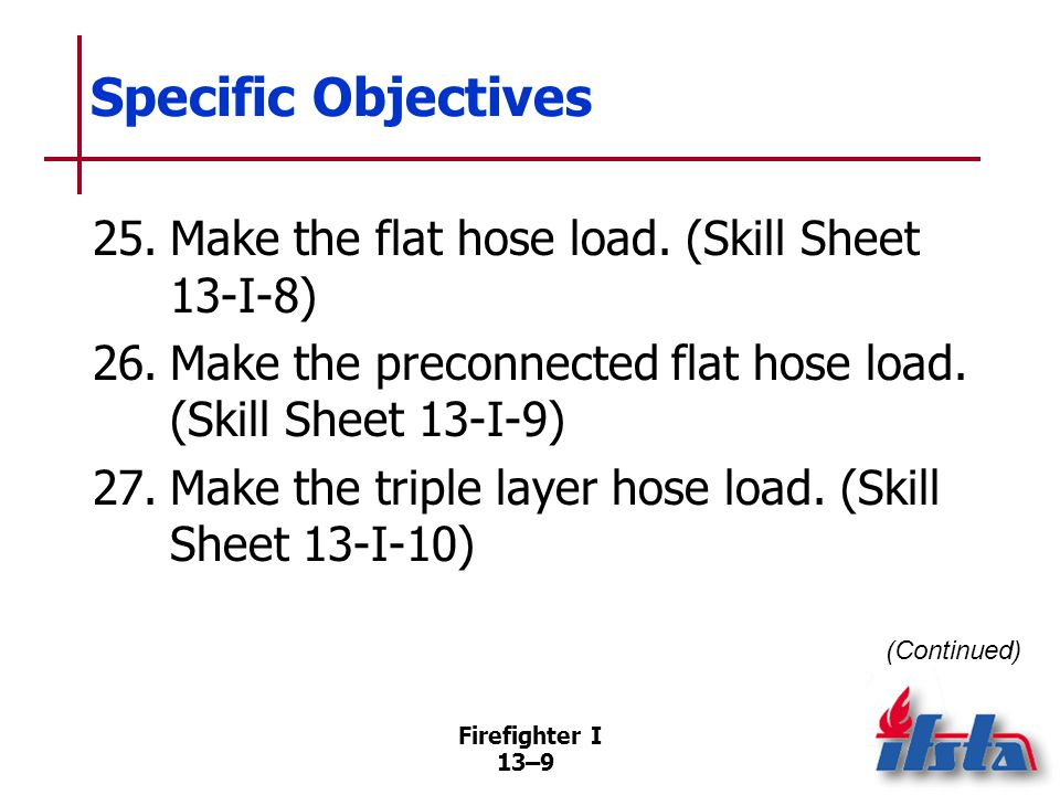 Specific Objectives 28. Make the minuteman hose load. (Skill Sheet 13-I-11) 29. Connect to a hydrant using a forward lay. (Skill Sheet 13-I-12)