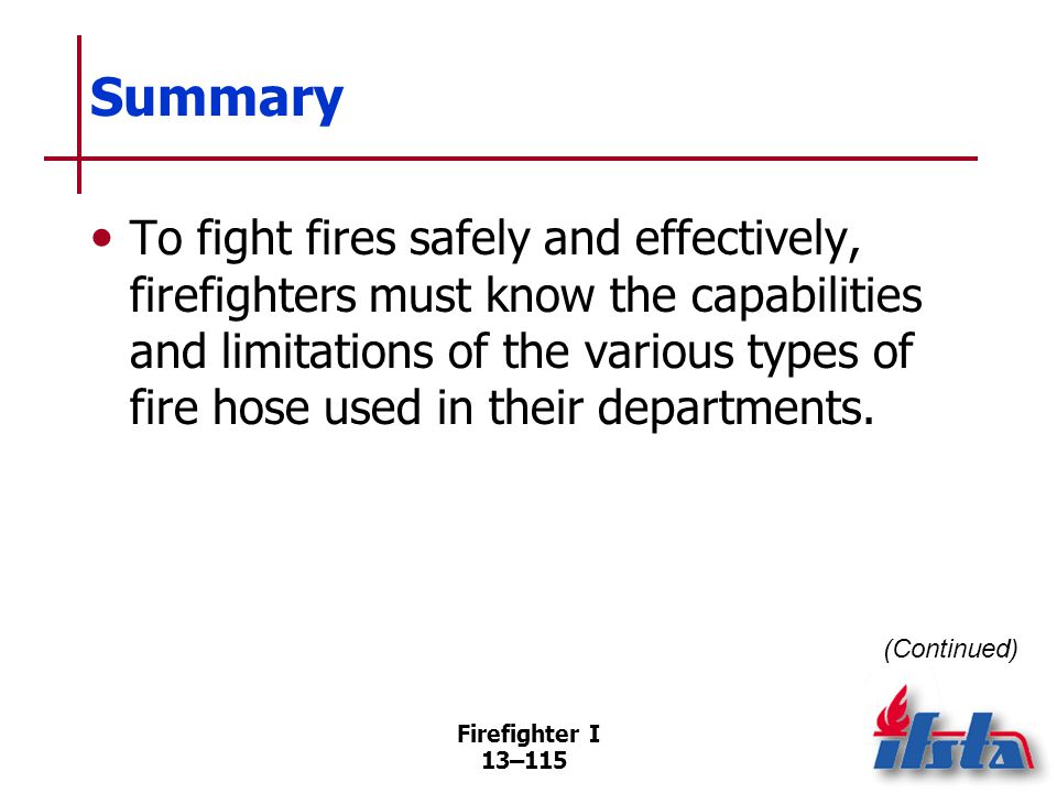 Summary Firefighters must know the differences between supply hose and attack hose and how to use each one.