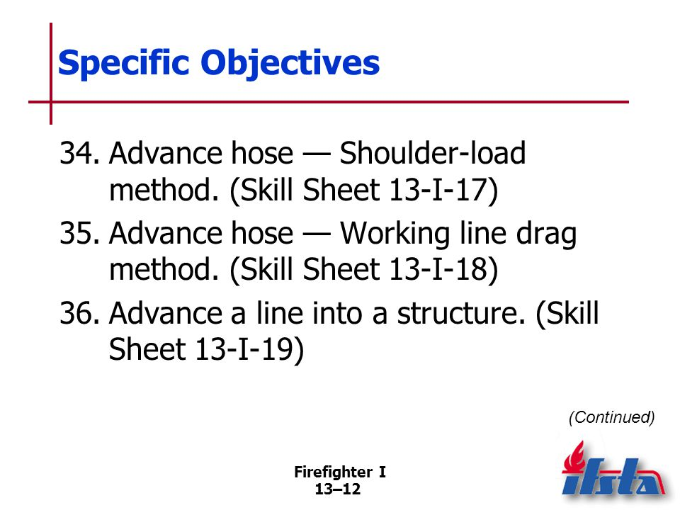Specific Objectives 37. Advance a line up and down an interior stairway. (Skill Sheet 13-I-20)