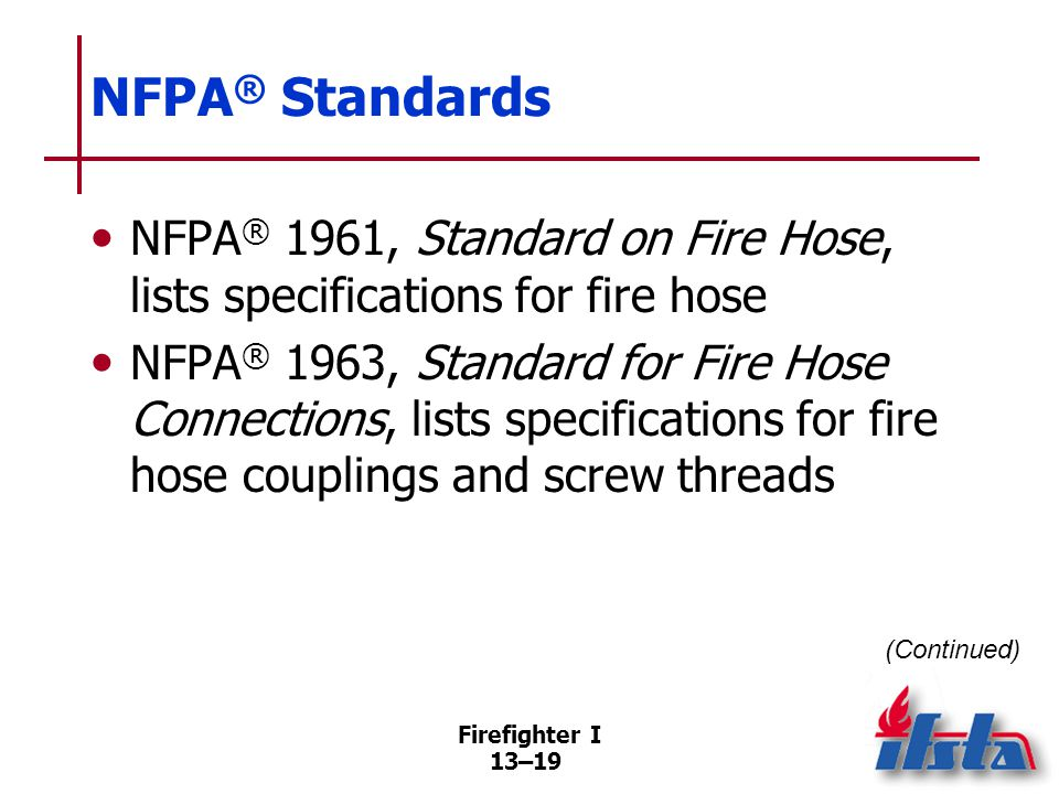 NFPA® Standards NFPA® 1901, Standard for Automotive Fire Apparatus, requires pumpers to carry varying sizes/amounts of hose.