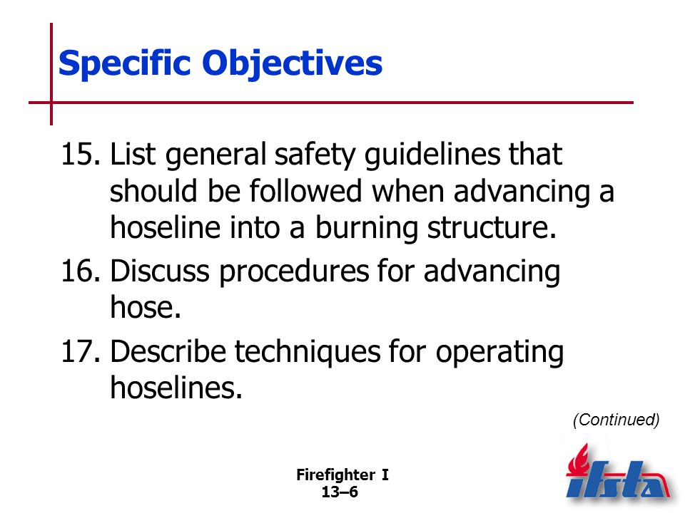 Specific Objectives 18. Inspect and maintain hose. (Skill Sheet 13-I-1) 19. Make a straight hose roll. (Skill Sheet 13-I-2)