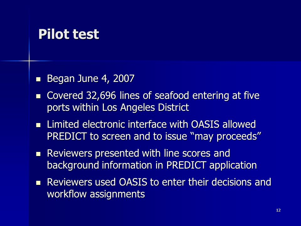 Pilot test Began June 4, 2007. Covered 32,696 lines of seafood entering at five ports within Los Angeles District.