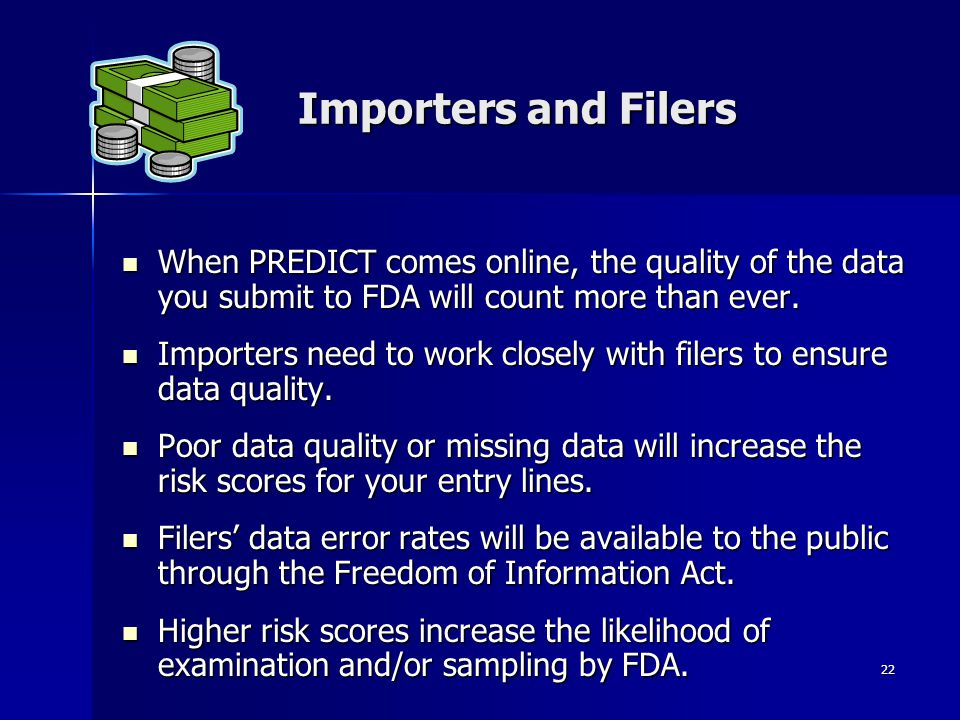 Importers and Filers When PREDICT comes online, the quality of the data you submit to FDA will count more than ever.