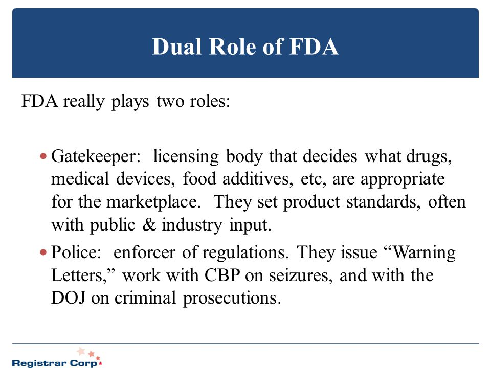 Dual Role of FDA FDA really plays two roles: