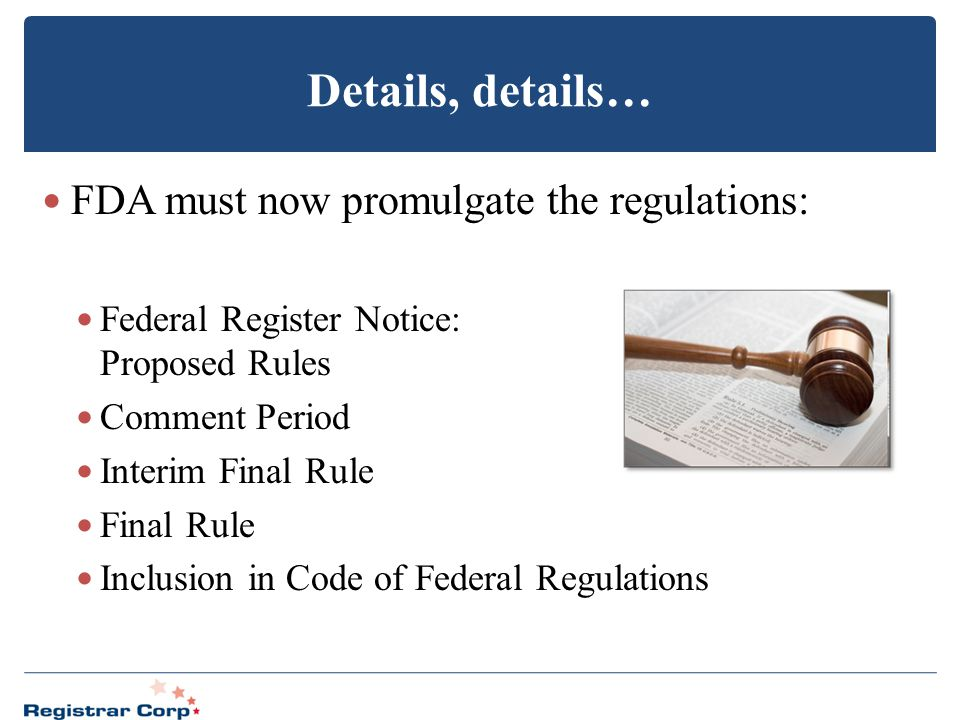 Details, details… FDA must now promulgate the regulations: