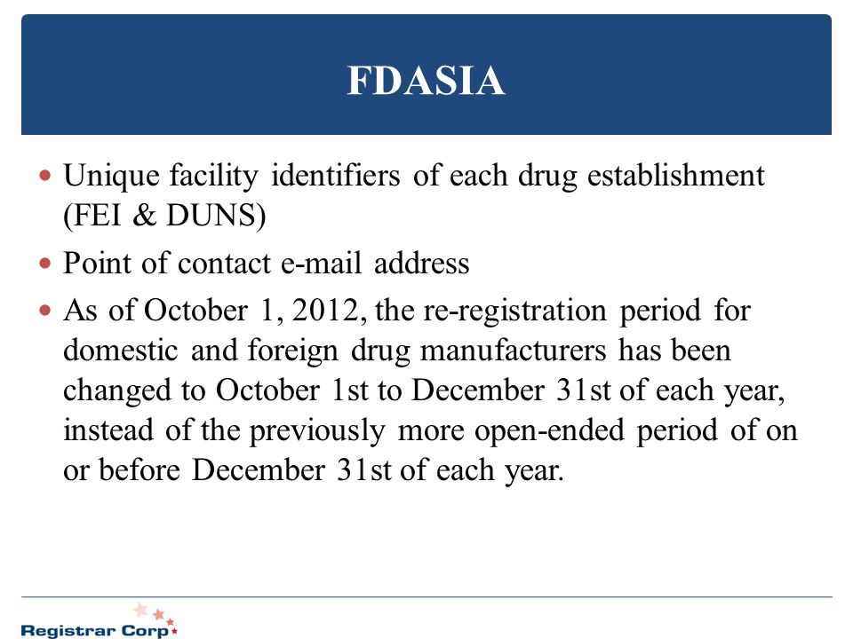 FDASIA Unique facility identifiers of each drug establishment (FEI & DUNS) Point of contact e-mail address
