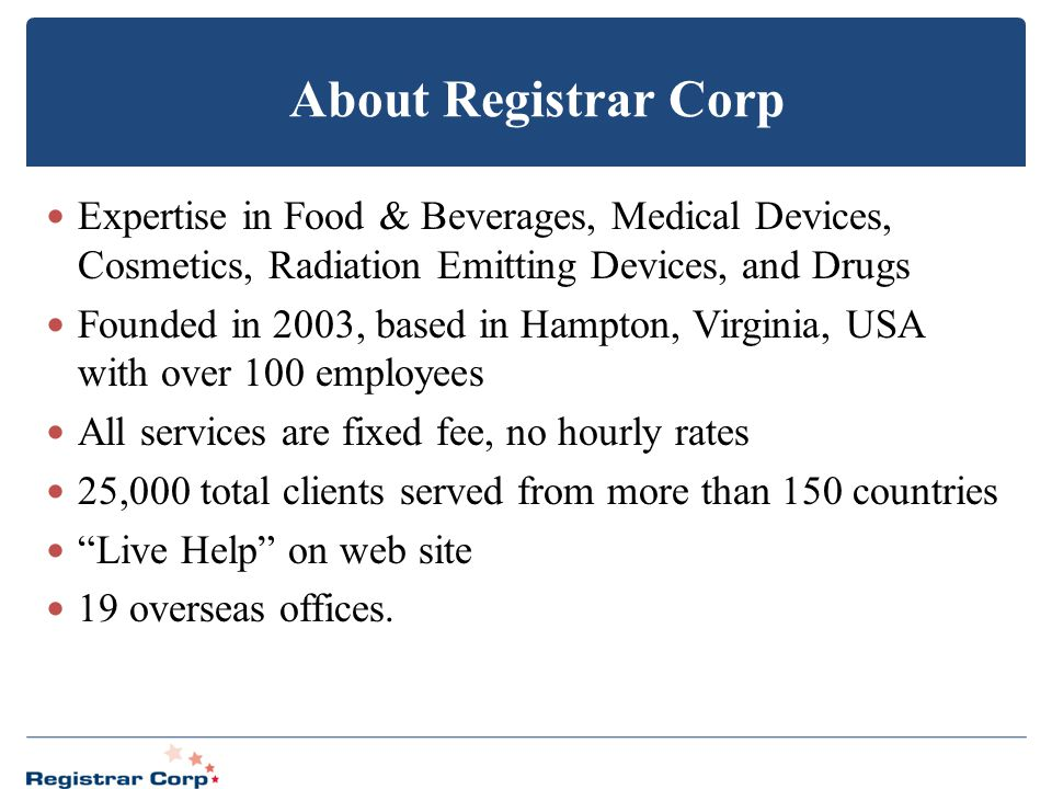 About Registrar Corp Expertise in Food & Beverages, Medical Devices, Cosmetics, Radiation Emitting Devices, and Drugs.