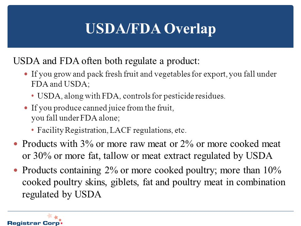 USDA/FDA Overlap USDA and FDA often both regulate a product:
