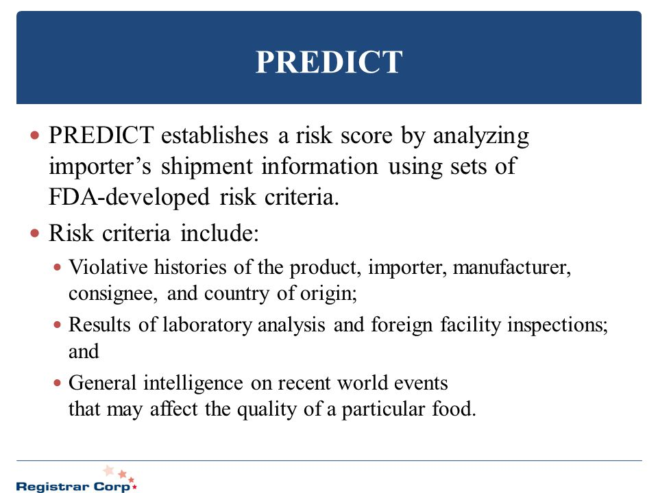 PREDICT PREDICT establishes a risk score by analyzing importer's shipment information using sets of FDA-developed risk criteria.
