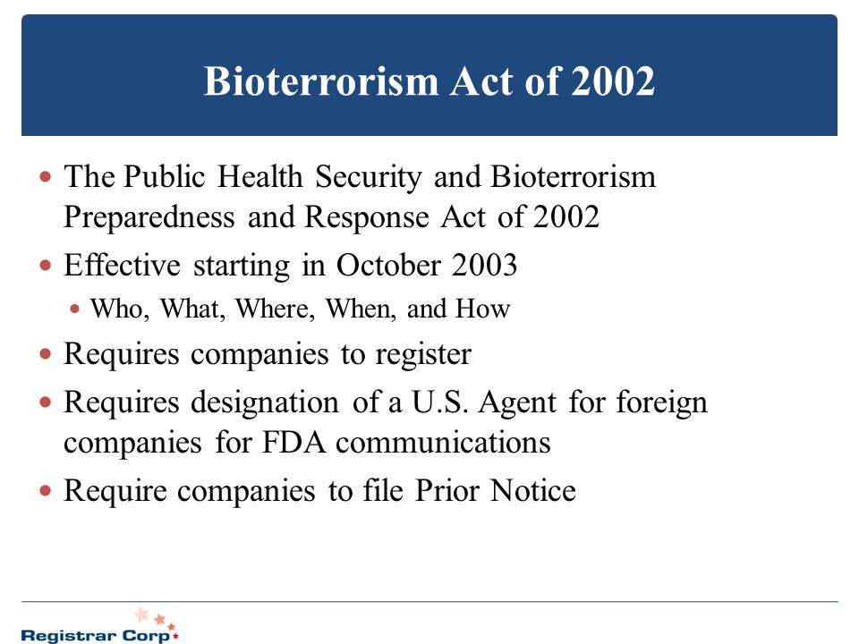 Bioterrorism Act of 2002 The Public Health Security and Bioterrorism Preparedness and Response Act of 2002.