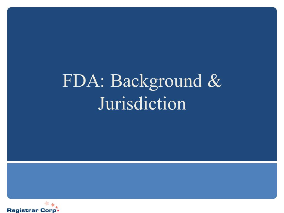FDA: Background & Jurisdiction