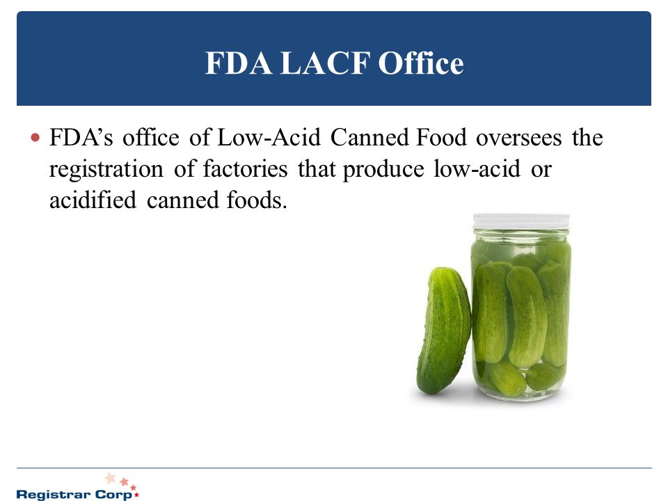 FDA LACF Office FDA's office of Low-Acid Canned Food oversees the registration of factories that produce low-acid or acidified canned foods.
