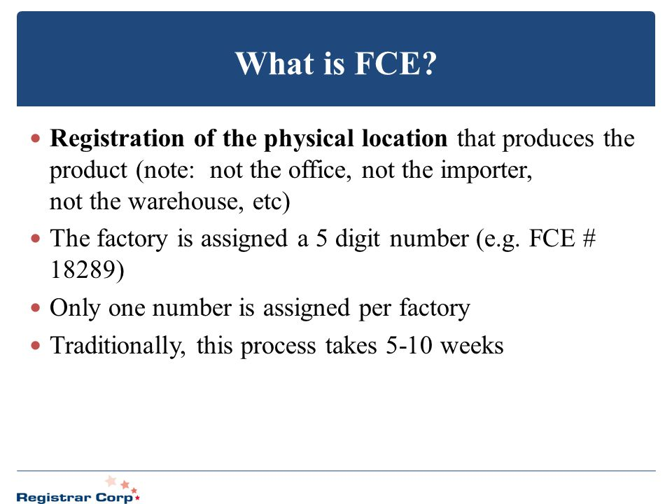 What is FCE Registration of the physical location that produces the product (note: not the office, not the importer, not the warehouse, etc)