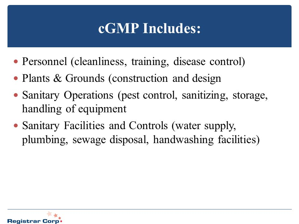 cGMP Includes: Personnel (cleanliness, training, disease control)