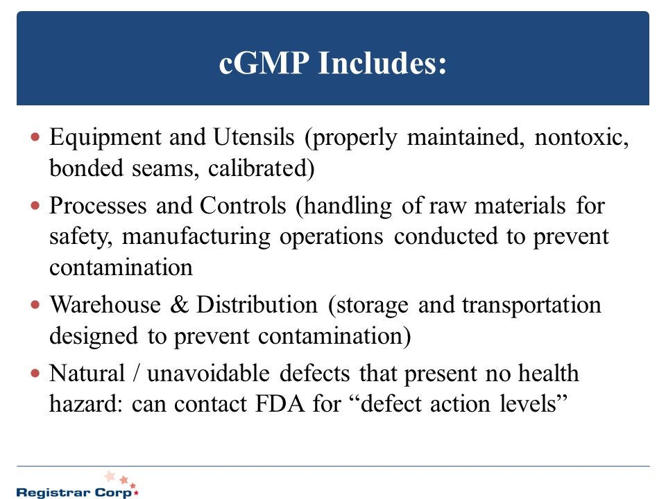 cGMP Includes: Equipment and Utensils (properly maintained, nontoxic, bonded seams, calibrated)