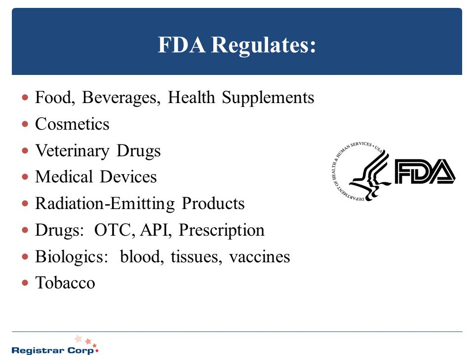 FDA Regulates: Food, Beverages, Health Supplements Cosmetics