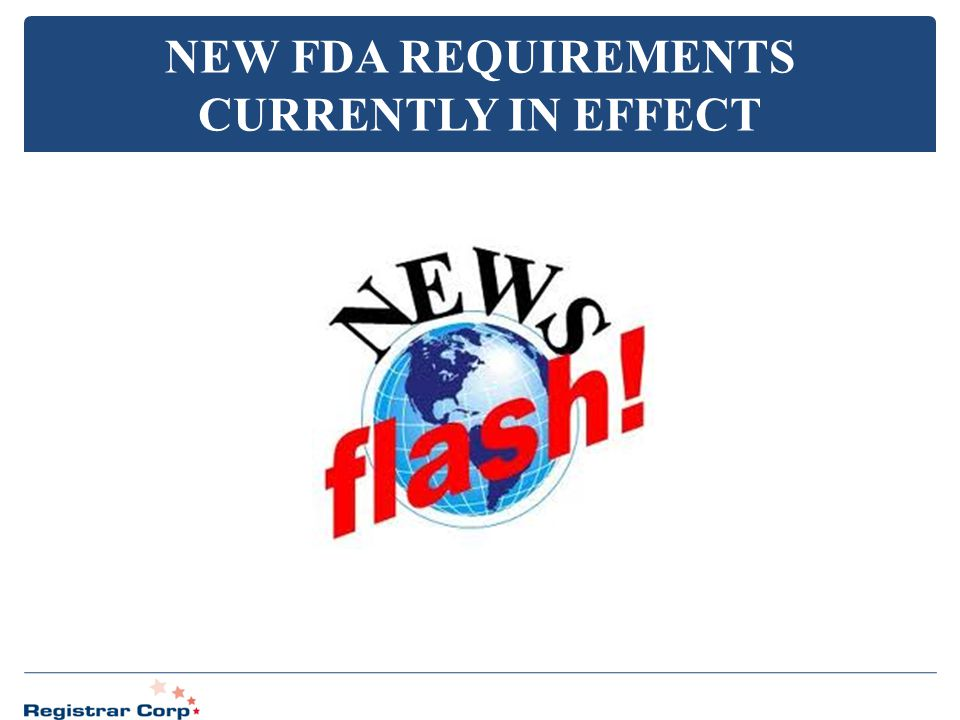 NEW FDA REQUIREMENTS CURRENTLY IN EFFECT