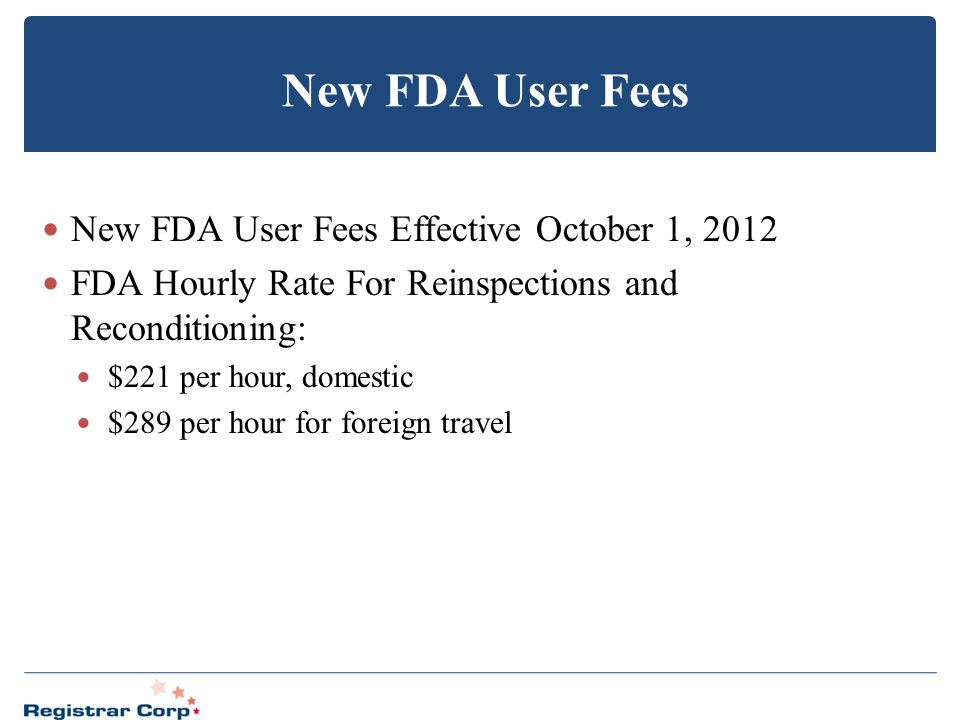 New FDA User Fees New FDA User Fees Effective October 1, 2012